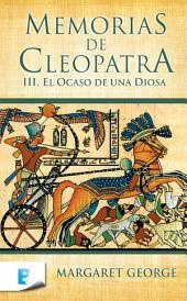 El ocaso de una diosa (Memorias de Cleopatra 3): MEMORIAS DE CLEOPATRA. VOLUMEN III