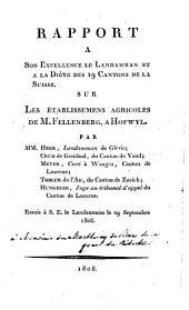 Rapport à son excellence le Landamman et à la Diète des 19 cantons de la Suisse sur les établissemens agricoles de M. Fellenberg, à Hofwyl: remis à S.E. le Landamman le 29 septembre 1808