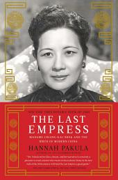 The Last Empress: Madame Chiang Kai-shek and the Birth of Modern China