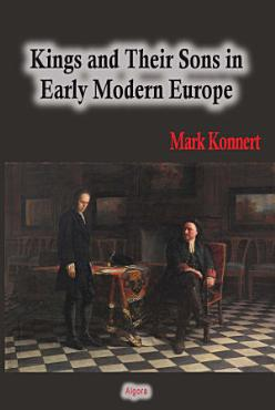 Kings and Their Sons in Early Modern Europe PDF
