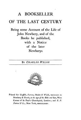 A bookseller of the last century  being some account of the life of J  Newbery  and of the books he published  with a notice of the later Newberys PDF