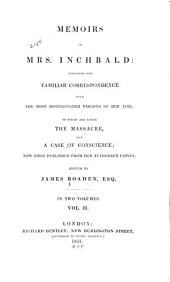 Memoirs of Mrs. Inchbald: including her familiar correspondence with the most distinguished persons of her time ; to which are added, The massacre ; and, A case of conscience, Volume 2