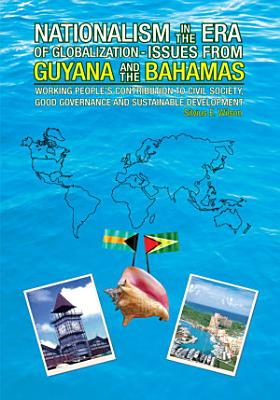 Nationalism in the Era of Globalisation Issues from Guyana and the Bahamas PDF