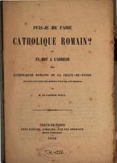 Puis-je me faire catholique romain? ou Un mot à l'adresse des catholiques romains de La Chaux-de-Fonds qui ont fait dire des messes pour ma conversion