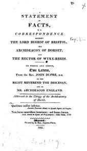 A statement of facts, in a correspondence between the ... bishop of Bristol, the archdeacon of Dorset [W. England] and the rector of Wyke-Regis [ed. by the last, G. Chamberlaine].