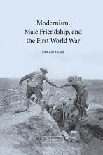 Modernism  Male Friendship  and the First World War PDF
