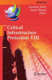 Critical Infrastructure Protection VIII: 8th IFIP WG 11.10 International Conference, ICCIP 2014, Arlington, VA, USA, March 17-19, 2014, Revised Selected Papers