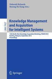 Knowledge Management and Acquisition for Intelligent Systems: 12th Pacific Rim Knowledge Acquisition Workshop, PKAW 2012, Kuching, Malaysia, September 5-6, 2012, Proceedings