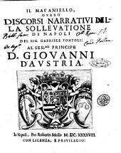 Il Mas'Aniello, ouero discorsi narratiui la solleuatione di Napoli del sig. Gabriele Tontoli. Al ser.mo principe D. Giouanni d'Austria