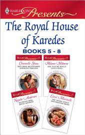 The Royal House of Karedes books 5-8: The Greek Billionaire's Innocent Princess\The Future King's Love-Child\Ruthless Boss, Royal Mistress\The Desert King's Housekeeper Bride, Books 5-8