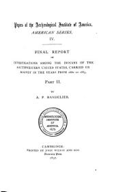 Final Report of Investigations Among the Indians of the Southwestern United States, Carried on Mainly in the Years from 1880 to 1885: Volume 1