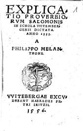 Explicatio Proverbiorvm Salomonis: In Schola VVitembergensi Dictata. Anno 1555