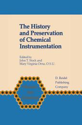 The History and Preservation of Chemical Instrumentation: Proceedings of the ACS Divivsion of the History of Chemistry Symposium held in Chicago, Ill., September 9–10, 1985