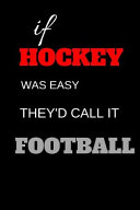 If Hockey Was Easy They d Call It Football