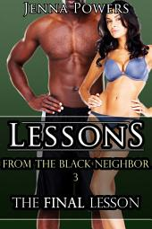 Lessons from the Black Neighbor 3: The Final Lesson (Interracial Cheating Erotica): The Final Lesson