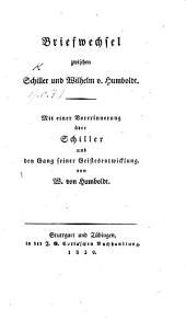 Briefwechsel zwischen Schiller und Wilhelm v. Humboldt (in den Jahren 1792 bis 1805). Mit einer Vorerinnerung über Schiller und den Gang seiner Geistesentwicklung von W. von Humboldt