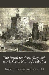 The Royal readers. (Roy. sch. ser.). Ser.3. No.1,2 [2 eds.], 4: Volume 1