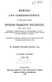 Memoirs and Correspondence of the Most Noble Richard Marquess Wellesley...: Comprising Numerous Letters and Documents, Now First Published from Original Mss, Volume 3