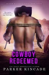 Cowboy Redeemed: A Shadow Maverick Ranch Novella, Book 3
