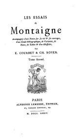 Les essais de Montaigne: accompagnés d'une notice sur sa vie & ses ouvrages, d'une étude bibliographique, de variantes, de notes, de tables & d'une glossaire, Volume4