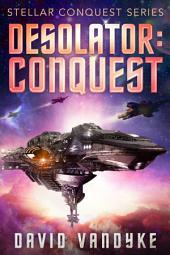 Desolator: Conquest: Stellar Conquest Book 2