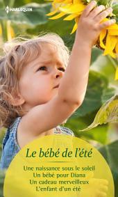 Le bébé de l'été: Une naissance sous le soleil - Un bébé pour Diana - Un cadeau merveilleux - L'enfant d'un été