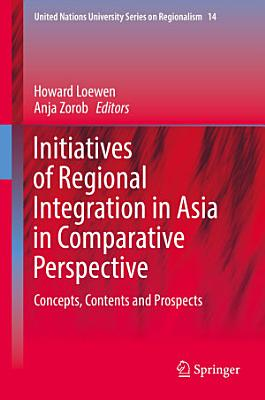 Initiatives of Regional Integration in Asia in Comparative Perspective