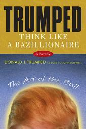 Trumped: Think Like a Bazillionaire