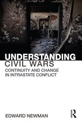 Understanding Civil Wars: Continuity and change in intrastate conflict