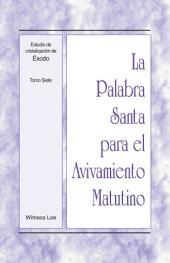 La Palabra Santa para el Avivamiento Matutino - Estudio de cristalización de Éxodo, Tomo 7