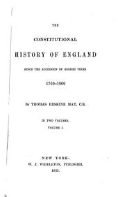 The Constitutional History of England Since the Accession of George the Third: Volume 1