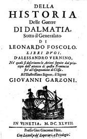 Della historia delle guerre di Dalmatia sotto il Generalato di Leonardo Foscolo libri duoi