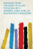 Passages from the Diary of a Late Physician  By S  Warner    Orig  Publ  in Blackwood s Magazine  PDF
