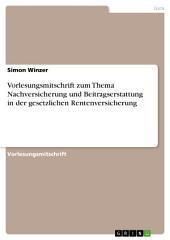 Vorlesungsmitschrift zum Thema Nachversicherung und Beitragserstattung in der gesetzlichen Rentenversicherung