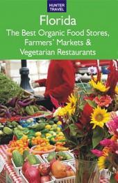 Florida The Best Organic Food Stores, Farmers' Markets & Vegetarian Restaurants