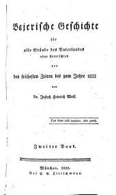Baierische geschichte für alle stände des vaterlandes ohne unterschied von den frühesten zeiten bis zum jahre 1832: Band 2