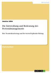 Die Entwicklung und Bedeutung des Personalmanagements: Ihre Neustrukturierung und ihr wertschöpfender Beitrag