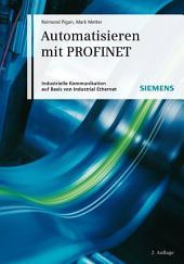 Automatisieren mit PROFINET: Industrielle Kommunikation auf Basis von Industrial Ethernet, Ausgabe 2