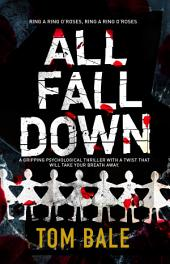 All Fall Down: A totally enthralling, totally gripping thriller