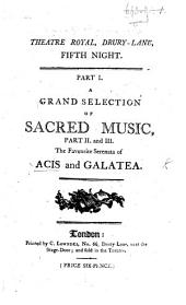 Theatre Royal, Drury-Lane, fifth night. Part I. A grand selection of sacred music. Part II. and III. The favourite serenata of Acis and Galatea. [By John Gay.]