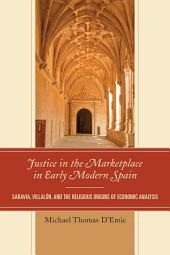 Justice in the Marketplace in Early Modern Spain: Saravia, Villalon and the Religious Origins of Economic Analysis
