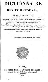 Dictionnaire des commençans, français-latin: composé sur le plan des dictionnaires LeBrun, Lallemant, et autres plus modernes