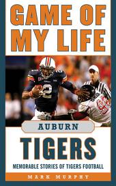Game of My Life Auburn Tigers: Memorable Stories of Tigers Football