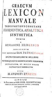 Graecum lexicon manuale tribus partibus constans hermeneutica, analytica synthetica