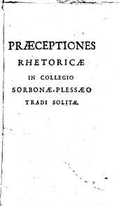 Praeceptiones Rhetoricae in Collegio Sorbonae Plesaeo tradi solitae