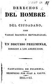 """Derechos del hombre y del ciudadano [a translation of the """"Déclaration des droits de l'homme et du citoyen,"""" prefixed to the French Constitution of 1793], con varias mácsimas republicanas; y un discurso preliminar, dirigido a los americanos. (Reimpreso.)."""