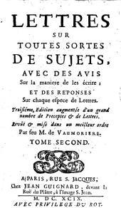 Lettres Sur Toutes Sortes De Sujets: Avec Des Avis Sur la maniere de les écrire; Et Des Réponses Sur chaque espece de Lettres, Volume2