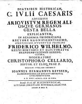 Diatriben hist. C. Julii Caesaris adversus Ariovistum regem aliosque Germanos gesta bella explicantem ...