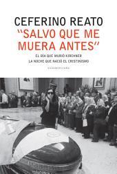 """""""Salvo que me muera antes"""": El día en que murió Kirchner. La noche que nació el cristinismo"""