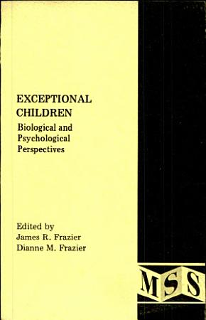 Exceptional Children  Biological and Psychological Perspectives PDF